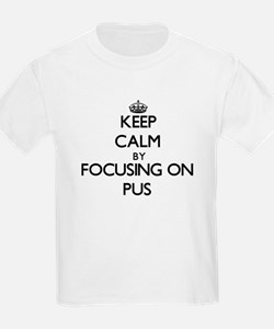 Keep Calm by focusing on Pus T-Shirt