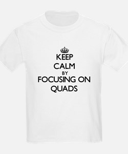 Keep Calm by focusing on Quads T-Shirt