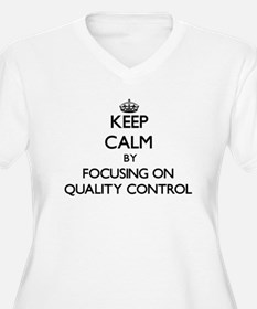Keep Calm by focusing on Quality Plus Size T-Shirt