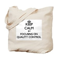 Keep Calm by focusing on Quality Control Tote Bag