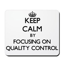 Keep Calm by focusing on Quality Control Mousepad