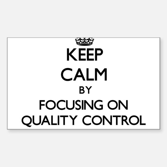Keep Calm by focusing on Quality Control Decal