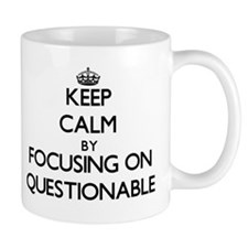 Keep Calm by focusing on Questionable Mugs