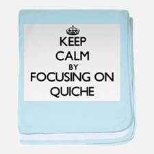 Keep Calm by focusing on Quiche baby blanket