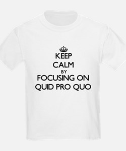 Keep Calm by focusing on Quid Pro Quo T-Shirt
