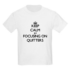 Keep Calm by focusing on Quitters T-Shirt