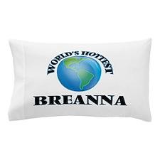 World's Hottest Breanna Pillow Case