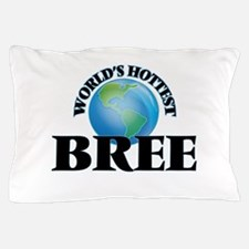 World's Hottest Bree Pillow Case