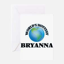 World's Hottest Bryanna Greeting Cards