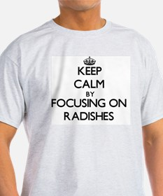 Keep Calm by focusing on Radishes T-Shirt