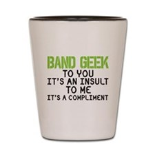 Band Geek Insult Shot Glass