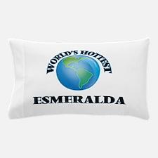 World's Hottest Esmeralda Pillow Case