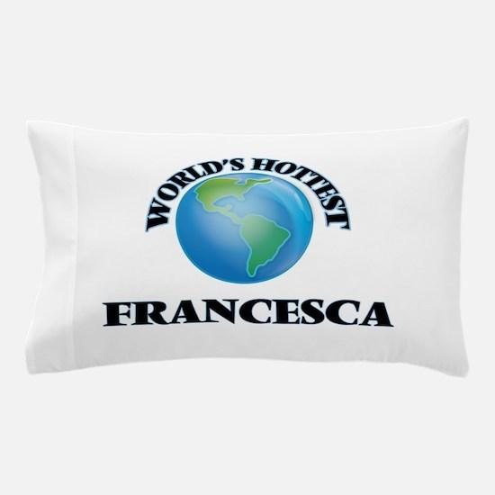 World's Hottest Francesca Pillow Case