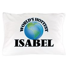World's Hottest Isabel Pillow Case