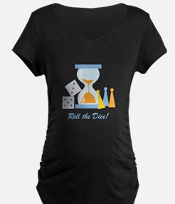 Roll The Dice! Maternity T-Shirt