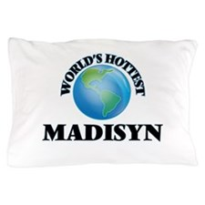 World's Hottest Madisyn Pillow Case