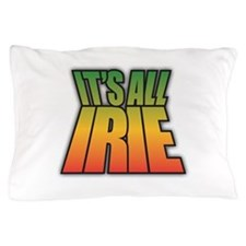 Its All IRIE Pillow Case
