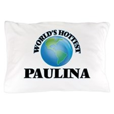 World's Hottest Paulina Pillow Case