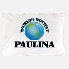 World's Hottest Paulina Pillow Case