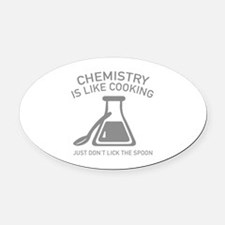 Chemistry Is Like Cooking Oval Car Magnet