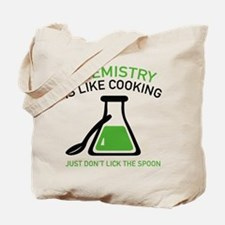 Chemistry Is Like Cooking Tote Bag