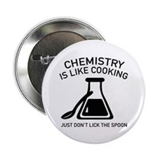 """Chemistry Is Like Cooking 2.25"""" Button (10 pack)"""