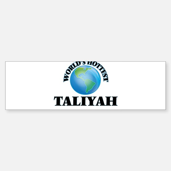 World's Hottest Taliyah Bumper Bumper Bumper Sticker