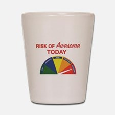 Risk of awesome today Shot Glass