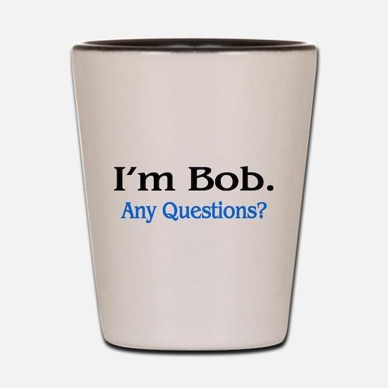 I'm Bob. Any Questions? Shot Glass