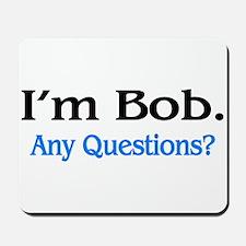 I'm Bob. Any Questions? Mousepad
