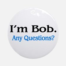 I'm Bob. Any Questions? Ornament (Round)