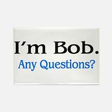 I'm Bob. Any Questions? Magnets