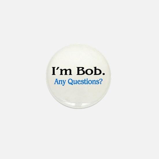 I'm Bob. Any Questions? Mini Button