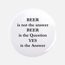 """Beer Is Not The Answer 3.5"""" Button"""