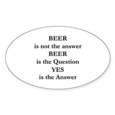 Beer Is Not The Answer Bumper Stickers