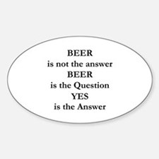 Beer Is Not The Answer Sticker (Oval)