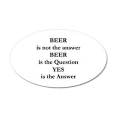 Beer Is Not The Answer 22x14 Oval Wall Peel