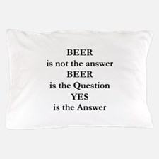 Beer Is Not The Answer Pillow Case
