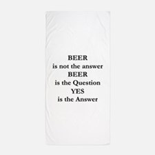 Beer Is Not The Answer Beach Towel