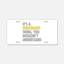 Its A Toxicology Thing Aluminum License Plate