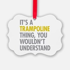 Its A Trampoline Thing Ornament