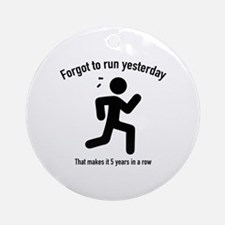 Forgot To Run Yesterday Ornament (Round)