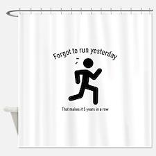Forgot To Run Yesterday Shower Curtain