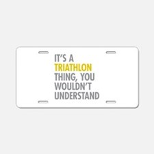 Its A Triathlon Thing Aluminum License Plate