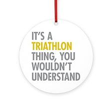 Its A Triathlon Thing Ornament (Round)
