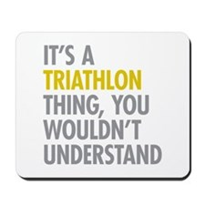 Its A Triathlon Thing Mousepad