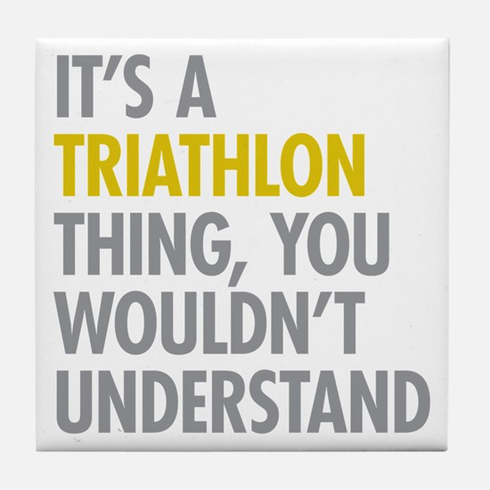 Its A Triathlon Thing Tile Coaster