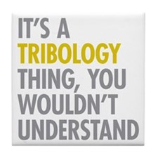 Its A Tribology Thing Tile Coaster