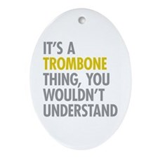 Its A Trombone Thing Ornament (Oval)