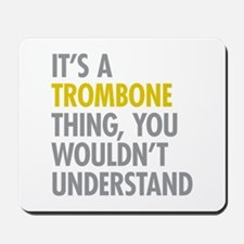 Its A Trombone Thing Mousepad